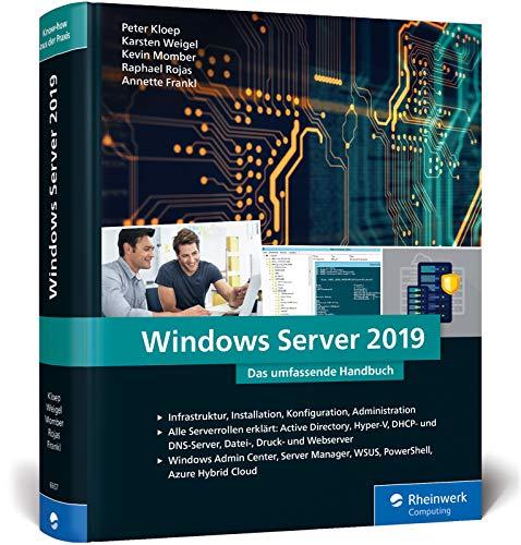 Windows Server 2019: Das umfassende Handbuch von den Microsoft-Experten. Praxiswissen für alle Windows-Administratoren