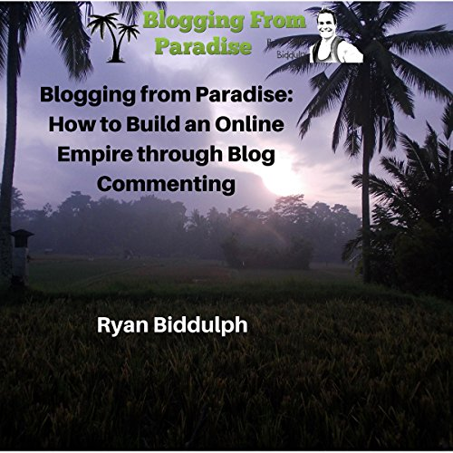 Blogging from Paradise:     How to Build an Online Empire Through Blog Commenting              By:                                                                                                                                 Ryan Biddulph                               Narrated by:                                                                                                                                 Russell Stamets                      Length: 1 hr and 44 mins     2 ratings     Overall 4.0