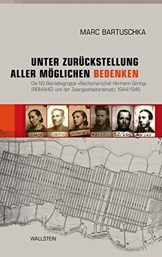 Unter Zurückstellung aller möglichen Bedenken: Die NS-Betriebsgruppe 'Reichsmarschall Hermann Göring' (REIMAHG) und der Zwangsarbeitereinsatz 1944/1945