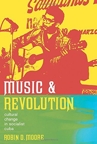 Music and Revolution: Cultural Change in Socialist Cuba (Volume 9) (Music of the African Diaspora)