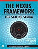 Nexus Framework for Scaling Scrum, The: Continuously Delivering an Integrated Product with Multiple Scrum Teams (The Professional Scrum Series)