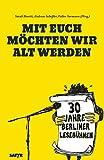 Mit euch möchten wir alt werden: 30 Jahre Berliner Lesebühnen (German Edition)