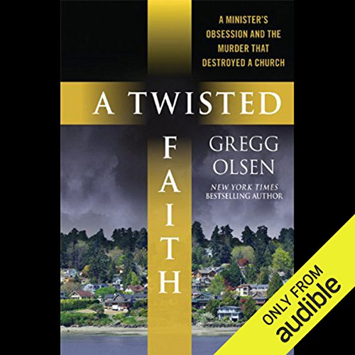 A Twisted Faith     A Minister's Obsession and the Murder That Destroyed a Church               By:                                                                                                                                 Gregg Olsen                               Narrated by:                                                                                                                                 Dennis Boutsikaris                      Length: 8 hrs and 55 mins     9 ratings     Overall 3.6