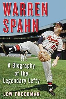 Warren Spahn: A Biography of the Legendary Lefty by [Lew Freedman]