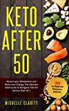 Keto AFTER 50: Restart Your Metabolism and Boost Your Energy; The Ultimate 2020 Guide to Ketogenic Diet for Seniors Over 50   Lose Weight & Cut Cholesterol in a Healthy Way  