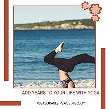 Add Years To Your Life With Yoga - Pleasurable Peace Melody