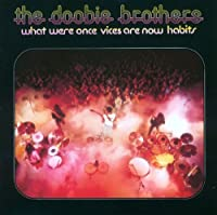 What Were Once Vices Are Now.. by The Doobie Brothers (2005-05-25)