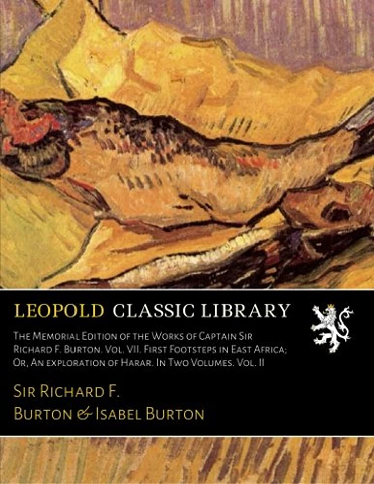 比較的全国有効なThe Memorial Edition of the Works of Captain Sir Richard F. Burton. Vol. VII. First Footsteps in East Africa; Or, An exploration of Harar. In Two Volumes. Vol. II