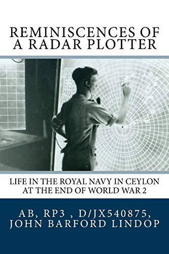 Reminiscences of a Radar Plotter: Life in the Royal Navy in Ceylon at the end of World War 2
