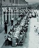 Vida De Colonia (Catalunya en blanc i negre)...