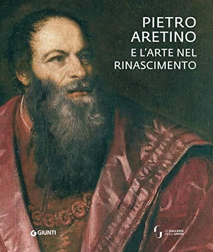 Pietro Aretino e l'arte nel Rinascimento. Catalogo della mostra (Firenze, 26 novembre 2019-1 marzo 2020). Ediz. a colori