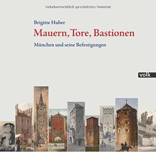 Mauern, Tore, Bastionen: München und seine Befestigungen by Brigitte Huber (2015-11-15)