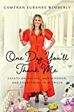 One Day You ll Thank Me: Essays on Dating, Motherhood, and Everything In Between