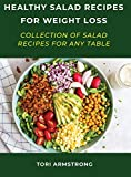Healthy Salad Recipes For Weight Loss: Collection Of Salad Recipes For Any Table