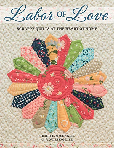 Best Price! Labor of Love: Scrappy Quilts at the Heart of Home