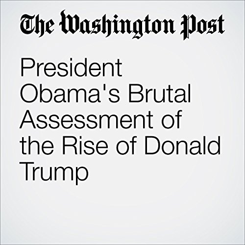 President Obama's Brutal Assessment of the Rise of Donald Trump cover art