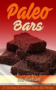 Paleo Bars: 21 Exciting & Delicious Paleo Bar Recipe (Paleo Snack, Protein Bars, Gym Snack,) by [Eva Reinhard]