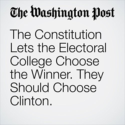 The Constitution Lets the Electoral College Choose the Winner. They Should Choose Clinton. cover art