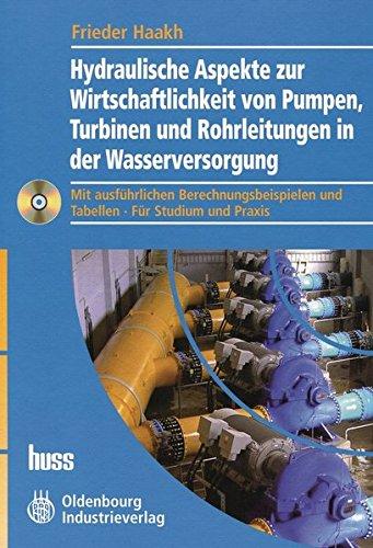 Hydraulische Aspekte zur Wirtschaftlichkeit von Pumpen, Turbinen und Rohrleitungen in der Wasserversorgung: Mit ausführlichen Berechnungsbeispielen ... zur hydraulischen Auslegung und Optimierung