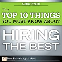 The Top 10 Things You Must Know About Hiring the Best (FT Press Delivers Shorts)