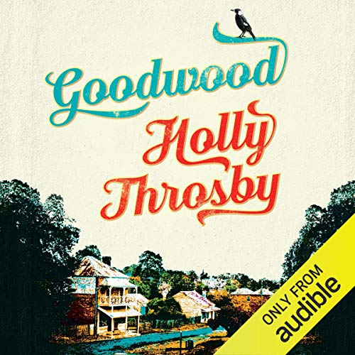 Goodwood                   By:                                                                                                                                 Holly Throsby                               Narrated by:                                                                                                                                 Rebekah Robertson                      Length: 8 hrs and 20 mins     76 ratings     Overall 3.8