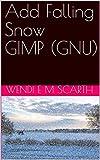 Add Falling Snow GIMP (GNU) (GIMP Made Easy Book 187) (English Edition)