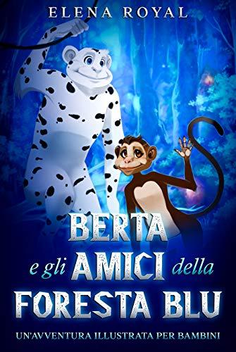 Berta e gli Amici della Foresta Blu: Un'avventura illustrata per bambini