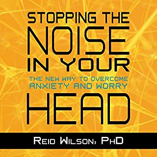 Stopping the Noise in Your Head     The New Way to Overcome Anxiety and Worry              By:                                                                                                                                 Reid Wilson PhD                               Narrated by:                                                                                                                                 Eric Michaelian                      Length: 11 hrs and 38 mins     37 ratings     Overall 4.5