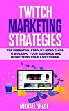 Twitch Marketing Strategies: The Essential Step-by-Step Guide to Building Your Audience and...