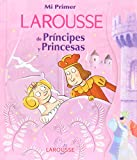 Mi primer Larousse de principes y princesas/ My First Larousse of Princes and Princesses (Spanish Edition) 9702218551 Book Cover