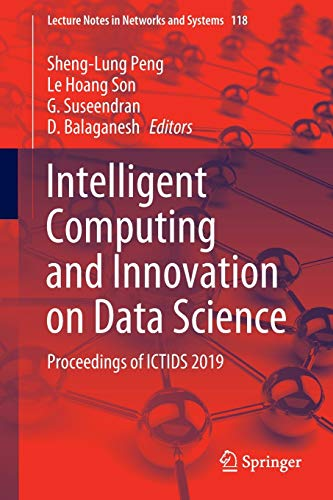 Intelligent Computing and Innovation on Data Science: Proceedings of ICTIDS 2019 (Lecture Notes in Networks and Systems (118))