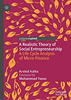A Realistic Theory of Social Entrepreneurship: A Life Cycle Analysis of Micro-Finance