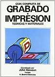 Guía completa de grabado e impresión: 9 (Artes, técnicas y métodos)