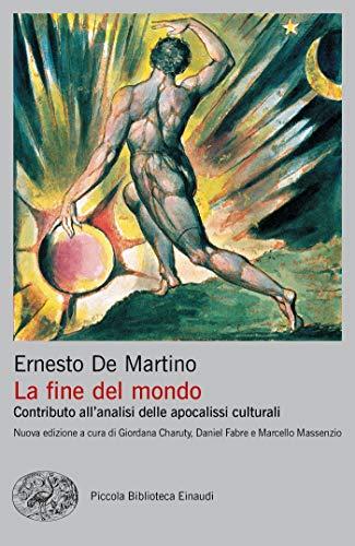 La fine del mondo: Contributo all'analisi delle apocalissi culturali (Piccola biblioteca Einaudi. Nuova serie Vol. 722)