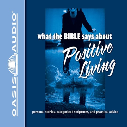 What the Bible Says About Positive Living                   By:                                                                                                                                 Oasis Audio                               Narrated by:                                                                                                                                 John Patrick Walsh                      Length: 1 hr and 12 mins     2 ratings     Overall 4.5