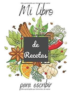 Mi libro de recetas para escribir  Cuaderno de recetas en blanco para anotar tus proprios recetas y notas - 100 recetas - 2 páginas por receta - tapa brillante  Spanish Edition