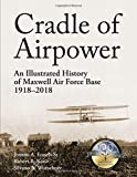 """Cradle of Airpower: An Illustrated History of Maxwell Air Force Base 1918€""""2018"""
