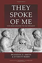 They Spoke of Me: How Jesus Unlocks the Old Testament