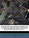 Dissertatio Inauguralis Iuridica De Legitima Cadaveris Occisi Sectione Occasione Art. Cxlix. C.c.c....