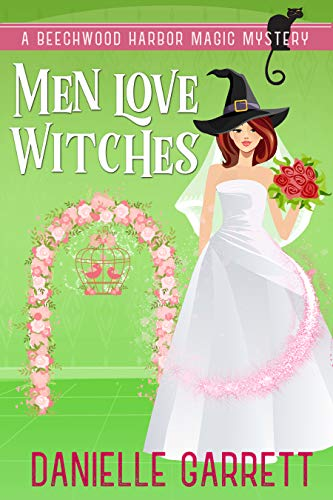 Men Love Witches: A Beechwood Harbor Magic Mystery (Beechwood Harbor Magic Mysteries Book 11) by [Danielle Garrett]