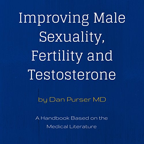 Improving Male Sexuality, Fertility and Testosterone                   By:                                                                                                                                 Dr. Dan Purser                               Narrated by:                                                                                                                                 Dan Purser MD                      Length: 2 hrs and 57 mins     8 ratings     Overall 3.8