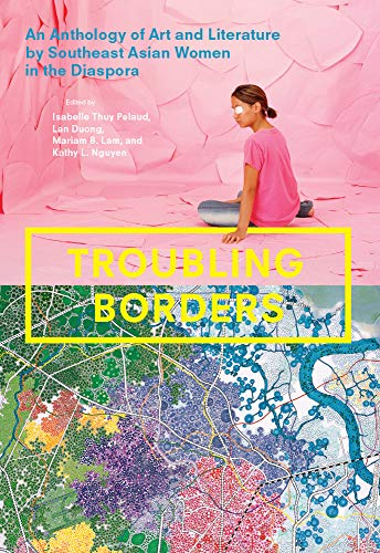 Compare Textbook Prices for Troubling Borders: An Anthology of Art and Literature by Southeast Asian Women in the Diaspora  ISBN 9780295747279 by Pelaud, Isabelle Thuy,Duong, Lan,Lam, Mariam B.,Nguyen, Kathy L.