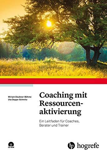 Coaching mit Ressourcenaktivierung: Ein Leitfaden für Coaches, Berater und Trainer: Ein Leitfaden fr Coaches, Berater und Trainer