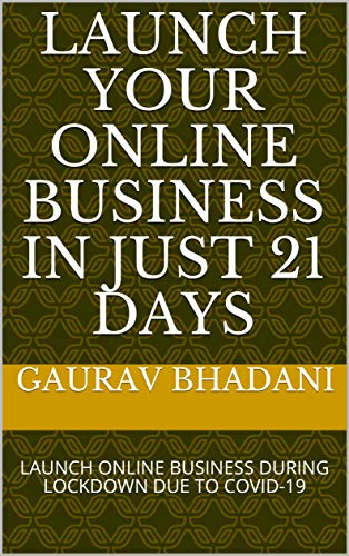 Launch Your Online Business in Just 21 Days: LAUNCH ONLINE BUSINESS DURING LOCKDOWN DUE TO COVID-19 (English Edition)