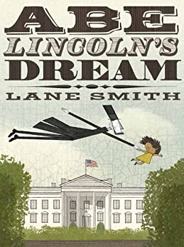 Abe Lincoln's Dream by [Lane Smith]