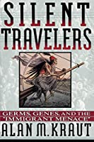 "Silent Travelers: Germs, Genes, and the ""Immigrant Menace"""