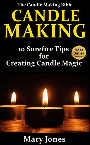 Candle Making: 10 Surefire Tips for Creating Candle Magic