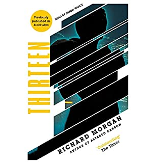 Thirteen                   By:                                                                                                                                 Richard Morgan                               Narrated by:                                                                                                                                 Simon Vance                      Length: 22 hrs and 18 mins     95 ratings     Overall 4.4