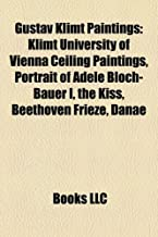 Gustav Klimt Paintings: Klimt University of Vienna Ceiling Paintings, Portrait of Adele Bloch-Bauer I, the Kiss, Beethoven Frieze, Danae