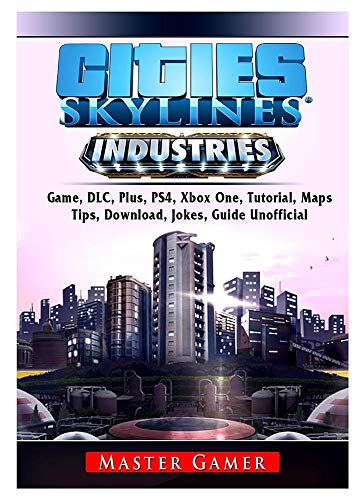 Cities Skylines Industries Game, DLC, Plus, PS4, Maps, Tips, Download, Jokes, Guide Unofficial